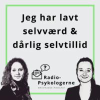 Podcast om lavt selvværd og dårlig selvtillid