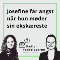 Josefine får angst når hun møder sin ekskæreste (podcast)